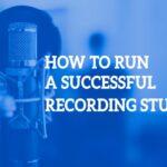 How To Run Successful Recording Studio Sessions